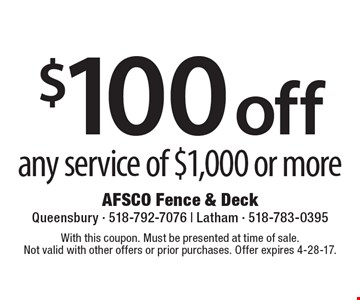 $100 off any service of $1,000 or more. With this coupon. Must be presented at time of sale. Not valid with other offers or prior purchases. Offer expires 4-28-17.