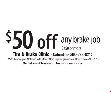 $50 off any brake job of $250 or more. With this coupon. Not valid with other offers or prior purchases. Offer expires 9-8-17. Go to LocalFlavor.com for more coupons.