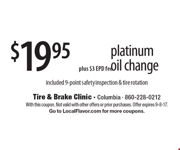 $19.95 platinum oil change (plus $3 EPD fee) included 9-point safety inspection & tire rotation. With this coupon. Not valid with other offers or prior purchases. Offer expires 9-8-17. Go to LocalFlavor.com for more coupons.