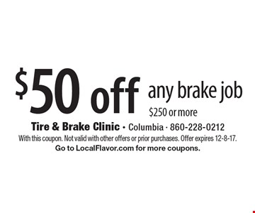 $50 off any brake job $250 or more. With this coupon. Not valid with other offers or prior purchases. Offer expires 12-8-17. Go to LocalFlavor.com for more coupons.