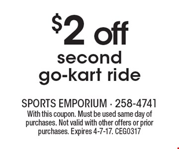$2 off second go-kart ride. With this coupon. Must be used same day of purchases. Not valid with other offers or prior purchases. Expires 4-7-17. CEG0317