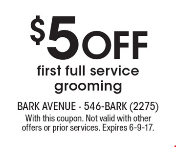 $5 OFFfirst full service grooming. With this coupon. Not valid with other offers or prior services. Expires 6-9-17.