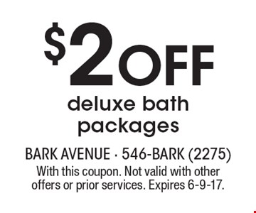 $2 OFF deluxe bath packages. With this coupon. Not valid with other offers or prior services. Expires 6-9-17.