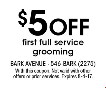 $5 OFF first full service grooming. With this coupon. Not valid with other offers or prior services. Expires 8-4-17.