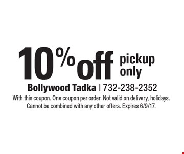 10% off pickup only. With this coupon. One coupon per order. Not valid on delivery, holidays. Cannot be combined with any other offers. Expires 6/9/17.