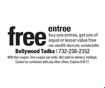 free entree. buy one entree, get one of equal or lesser value free. max. value $10. dine in only. excludes buffet. With this coupon. One coupon per order. Not valid on delivery, holidays. Cannot be combined with any other offers. Expires 6/9/17.