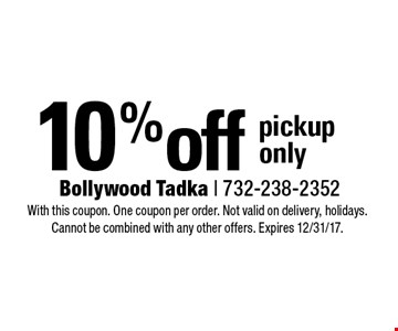 10% off pickup only. With this coupon. One coupon per order. Not valid on delivery, holidays. Cannot be combined with any other offers. Expires 12/31/17.