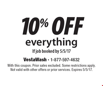 10% off everything If job booked by 5/5/17. With this coupon. Prior sales excluded. Some restrictions apply. Not valid with other offers or prior services. Expires 5/5/17.