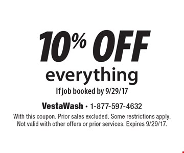 10% off everything If job booked by 9/29/17. With this coupon. Prior sales excluded. Some restrictions apply. Not valid with other offers or prior services. Expires 9/29/17.