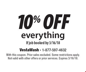 10% off everything If job booked by 3/16/18. With this coupon. Prior sales excluded. Some restrictions apply. Not valid with other offers or prior services. Expires 3/16/18.