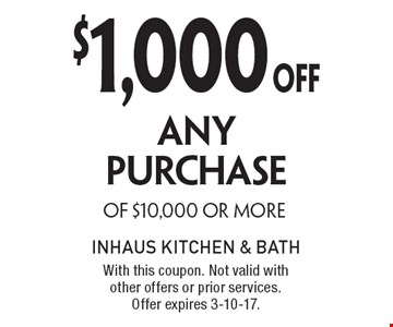 $1,000OFF ANY PURCHASE OF $10,000 OR MORE. With this coupon. Not valid with other offers or prior services. Offer expires 3-10-17.