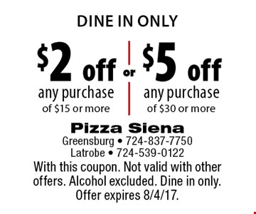 DINE IN ONLY $2 off any purchase of $15 or more. $5 off any purchase of $30 or more. With this coupon. Not valid with other offers. Alcohol excluded. Dine in only. Offer expires 8/4/17.