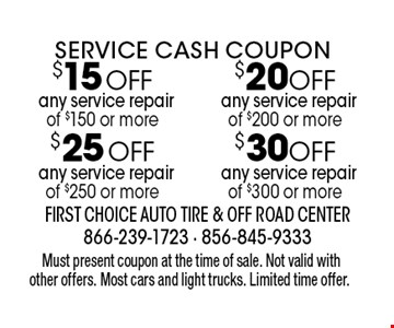 Service Cash Coupon $20 OFF any service repair of $200 or more OR $30 OFF any service repair of $300 or more OR $25 OFF any service repair of $250 or more OR $15 OFF any service repair of $150 or more. Must present coupon at the time of sale. Not valid with other offers. Most cars and light trucks. Limited time offer.