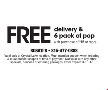 Free delivery & 6 pack of pop with purchase of $15 or more. Valid only at Crystal Lake location. Must mention coupon when ordering & must present coupon at time of payment. Not valid with any other specials, coupons or catering packages. Offer expires 3-10-17.