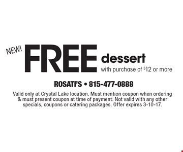 Free dessert with purchase of $12 or more. Valid only at Crystal Lake location. Must mention coupon when ordering & must present coupon at time of payment. Not valid with any other specials, coupons or catering packages. Offer expires 3-10-17.