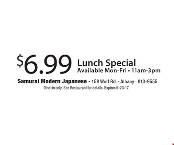 $6.99 Lunch Special. Available Mon-Fri - 11am-3pm. Dine-in only. See Restaurant for details. Expires 6-23-17.