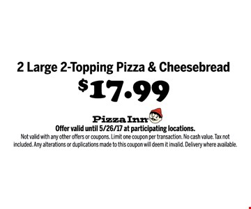 2 large 2-topping pizza & cheesebread $17.99