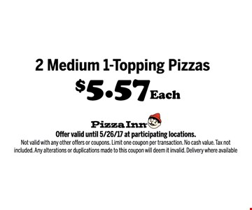 2 Medium 1-topping Pizzas $5.57 each