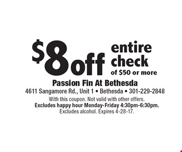 $8off entire check of $50 or more. With this coupon. Not valid with other offers. Excludes happy hour Monday-Friday 4:30pm-6:30pm. Excludes alcohol. Expires 4-28-17.