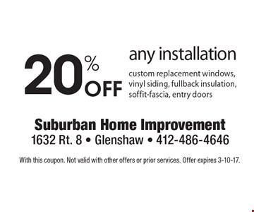 20% Off any installation custom replacement windows, vinyl siding, fullback insulation, soffit-fascia, entry doors. With this coupon. Not valid with other offers or prior services. Offer expires 3-10-17.