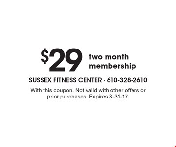 $29 two month membership. With this coupon. Not valid with other offers or prior purchases. Expires 3-31-17.