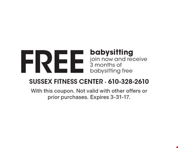 Free babysitting. join now and receive 3 months of babysitting free. With this coupon. Not valid with other offers or prior purchases. Expires 3-31-17.