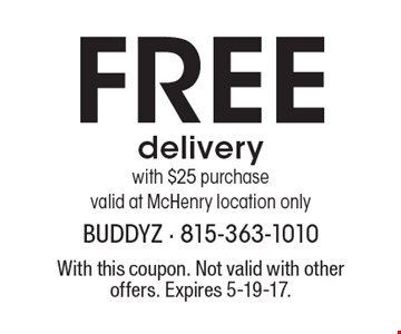 Free delivery with $25 purchase valid at McHenry location only. With this coupon. Not valid with other offers. Expires 5-19-17.