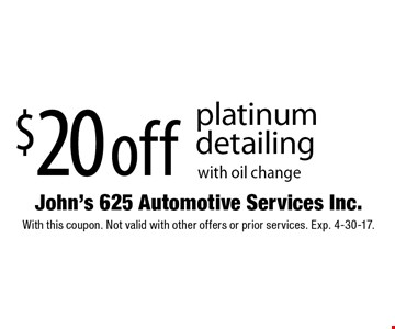 $20 off platinum detailing with oil change. With this coupon. Not valid with other offers or prior services. Exp. 4-30-17.