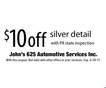 $10 off silver detail with PA state inspection. With this coupon. Not valid with other offers or prior services. Exp. 4-30-17.