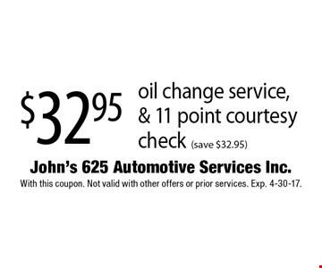 $32.95 oil change service, & 11 point courtesy check (save $32.95). With this coupon. Not valid with other offers or prior services. Exp. 4-30-17.