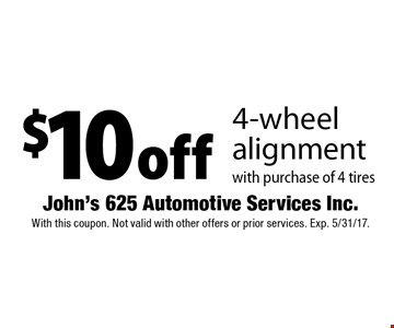 $10 off 4-wheel alignment with purchase of 4 tires. With this coupon. Not valid with other offers or prior services. Exp. 5/31/17.