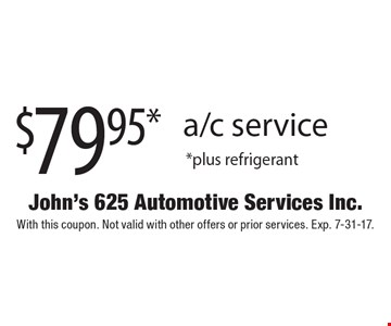 $79.95* a/c service *plus refrigerant. With this coupon. Not valid with other offers or prior services. Exp. 7-31-17.