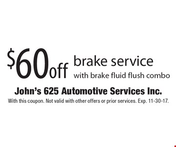 $60 off brake service with brake fluid flush combo. With this coupon. Not valid with other offers or prior services. Exp. 11-30-17.