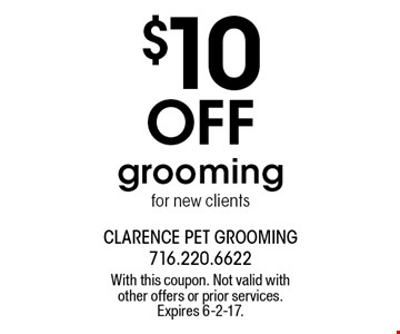 $10 off grooming for new clients. With this coupon. Not valid with other offers or prior services. Expires 6-2-17.