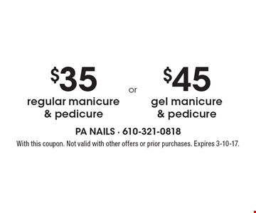 $35 regular manicure & pedicure OR $45 gel manicure & pedicure. With this coupon. Not valid with other offers or prior purchases. Expires 3-10-17.
