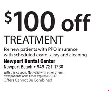 $100 off TREATMENT for new patients with PPO insurance with scheduled exam, x-ray and cleaning. With this coupon. Not valid with other offers. New patients only. Offer expires 6-9-17. Offers Cannot Be Combined