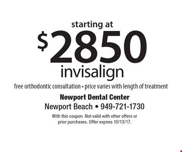 starting at $2850 invisalign free orthodontic consultation - price varies with length of treatment. With this coupon. Not valid with other offers or prior purchases. Offer expires 10/13/17.