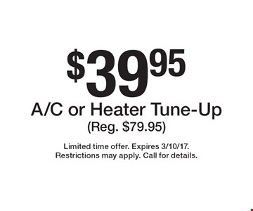 $39.95 A/C or Heater Tune-Up (Reg. $79.95). Limited time offer. Expires 3/10/17.Restrictions may apply. Call for details.