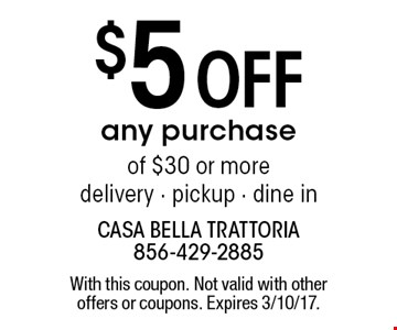 $5 Off any purchase of $30 or more delivery - pickup - dine in. With this coupon. Not valid with other offers or coupons. Expires 3/10/17.