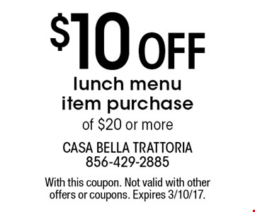 $10 Off lunch menu item purchase of $20 or more. With this coupon. Not valid with other offers or coupons. Expires 3/10/17.