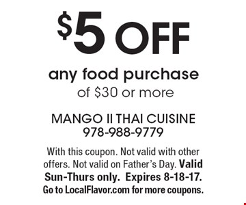 $5 off any food purchase of $30 or more. With this coupon. Not valid with other offers. Not valid on Father's Day. Valid Sun-Thurs only. Expires 
