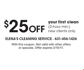 $25 off your first clean (2-hour min.) new clients only. With this coupon. Not valid with other offers or specials. Offer expires 3/10/17.