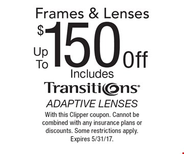 Up To $150 Off Frames & Lenses. Includes transitions adaptive lenses. With this Clipper coupon. Cannot be combined with any insurance plans or discounts. Some restrictions apply. Expires 5/31/17.