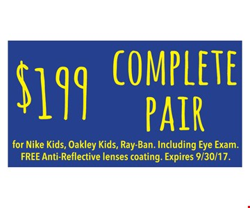 $199 complete pair for Nike Kids, Oakley Kids, Ray-Ban. Including Eye Exam. Free Anti-Reflective lenses coating. Expires 9/30/17.
