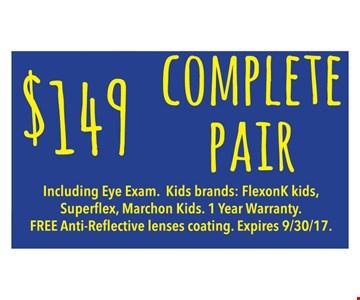 $149 Complete Pair. Including Eye Exam. Kids brands FlexonK kids, Superflex, Marchon Kids. 1 Year Warranty. Free Anti-Reflective lenses coating. Expires 9/30/17.