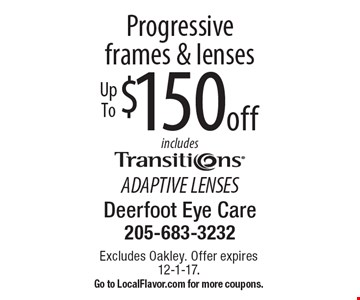 $150 off Up To Progressive frames & lenses includes Transitions ADAPTIVE LENSES. Excludes Oakley. Offer expires 12-1-17. Go to LocalFlavor.com for more coupons.