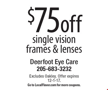 $75 off single vision frames & lenses. Excludes Oakley. Offer expires 12-1-17. Go to LocalFlavor.com for more coupons.