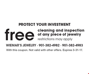 PROTECT YOUR INVESTMENT - Free cleaning and inspection of any piece of jewelry, restrictions may apply. With this coupon. Not valid with other offers. Expires 3-31-17.
