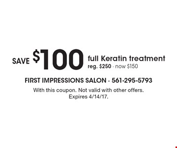 Save $100 full Keratin treatment. Reg. $250 - now $150. With this coupon. Not valid with other offers. Expires 4/14/17.