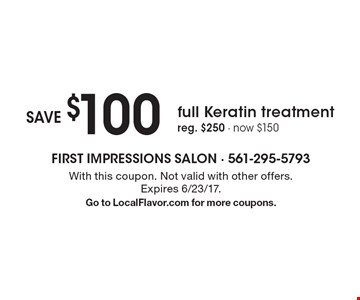 Save $100 full Keratin treatment. Reg. $250, now $150. With this coupon. Not valid with other offers. Expires 6/23/17. Go to LocalFlavor.com for more coupons.